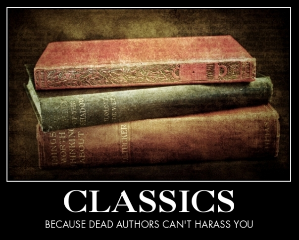 Classics because dead authors can't harass you